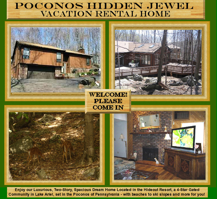 Poconos Hidden Jewel - Vacation Rental Home - Welcome! Please Come In - Enjoy our Luxurious, Two-Story, Spacious Dream Home Located in the Hideout Resort, a 4-Star Gated Community in Lake Ariel, set in the Poconos of Pennsylvania - with beaches to ski slopes and more for you!